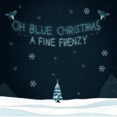 A Fine Frenzy_Oh Blue Christmas.jpg