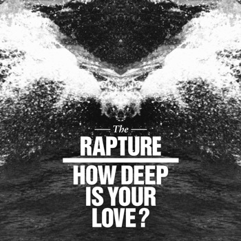 The Rapture_How Deep Is Your Love